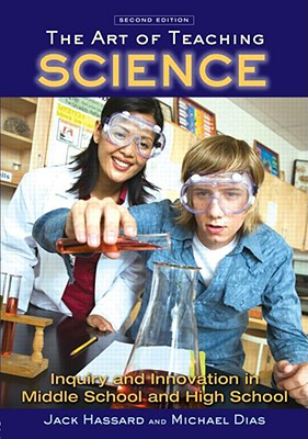 The Art of Teaching Science By Hassard, Jack/ Dias, Michael